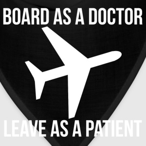 BOARD AS A DOCTOR LEAVE AS A PATIENT plane graphic T-Shirts - Bandana