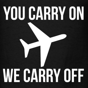 FUNNY YOU CARRY ON WE CARRY OFF AIRLINES MEME Hoodies - Men's T-Shirt