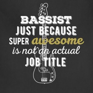 Bassist - Bassist just because super awesome is no - Adjustable Apron