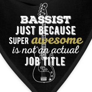 Bassist - Bassist just because super awesome is no - Bandana