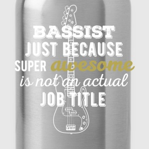 Bassist - Bassist just because super awesome is no - Water Bottle