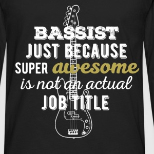 Bassist - Bassist just because super awesome is no - Men's Premium Long Sleeve T-Shirt