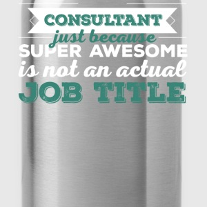 Consultant - Consultant just because super awesome - Water Bottle