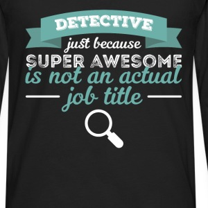 Detective - Detective just because super awesome i - Men's Premium Long Sleeve T-Shirt