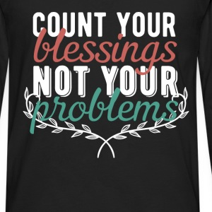 Motivation - Count your blessing not your problems - Men's Premium Long Sleeve T-Shirt