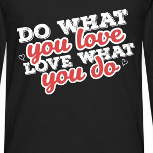 Motivation - Do what you love. Love what you do  - Men's Premium Long Sleeve T-Shirt
