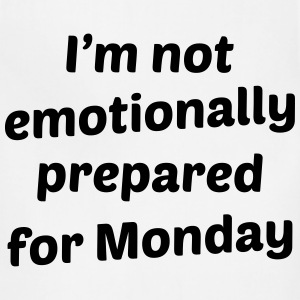 I'm Not Emotionally Prepared For Monday T-Shirts - Adjustable Apron