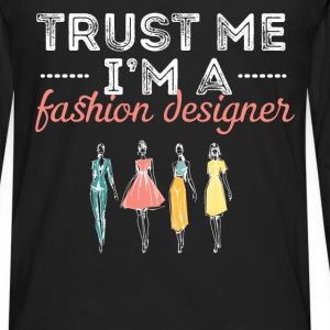 Fashion Designer - Trust me I'm a fashion designer - Men's Premium Long Sleeve T-Shirt