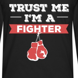 Fighter - Trust me I'm a Fighter - Men's Premium Long Sleeve T-Shirt