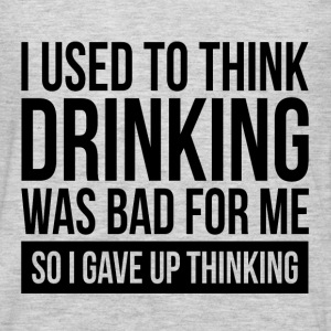 I USED TO THINK DRINKING WAS BAD FOR ME T-Shirts - Men's Premium Long Sleeve T-Shirt