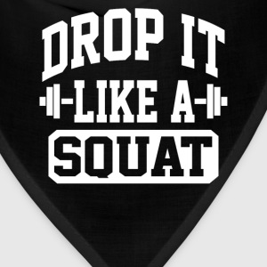 Drop it like a squat - Bandana