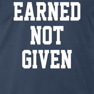 Earned Not Given - Men's Premium T-Shirt