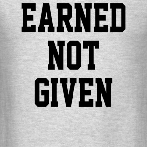Earned Not Given - Men's T-Shirt