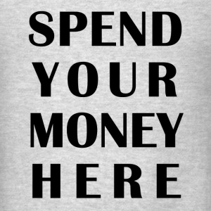 SPEND YOUR MONEY HERE Tanks - Men's T-Shirt