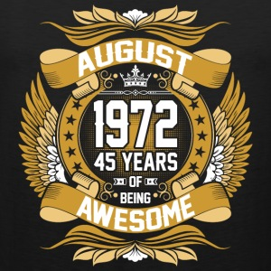 August 1972 45 Years Of Being Awesome T-Shirts - Men's Premium Tank