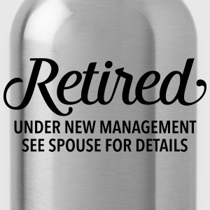 Retired - Under New Management - Funny Gift Design T-Shirts - Water Bottle