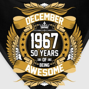 December 1967 50 Years Of Being Awesome T-Shirts - Bandana