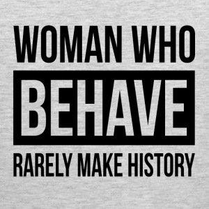 WOMAN WHO BEHAVE RARELY MAKE HISTORY T-Shirts - Men's Premium Tank