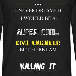 Civil engineer - I never dreamed i would be a supe - Men's Premium Long Sleeve T-Shirt