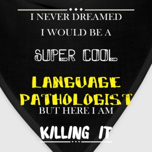 Language Pathologist - I Never Dreamed I would be  - Bandana
