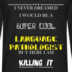 Language Pathologist - I Never Dreamed I would be  - Men's Premium Long Sleeve T-Shirt