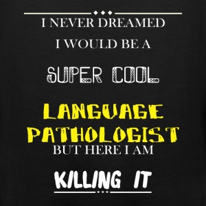 Language Pathologist - I Never Dreamed I would be  - Men's Premium Tank