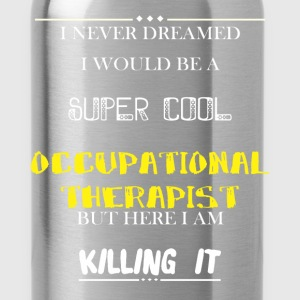 Occupational Therapist - I Never Dreamed I would b - Water Bottle