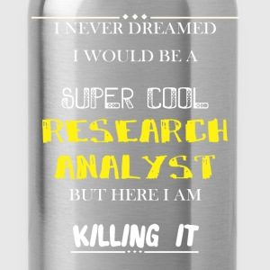 Research analyst - I never dreamed i would be a su - Water Bottle