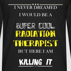 Radiation therapist - I Never dreamed i would be a - Men's Premium Long Sleeve T-Shirt