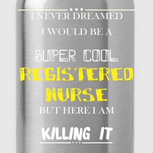 Registered Nurse - I never dreamed i would be a su - Water Bottle