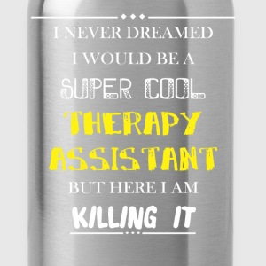 Therapy assistant - I never dreamed i would be a s - Water Bottle