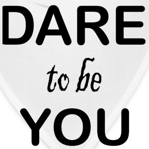 Dare to be You - Bandana