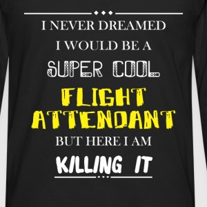 Flight attendant - I never dreamed i would be a su - Men's Premium Long Sleeve T-Shirt