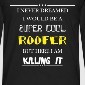 Roofer - I never dreamed i would be a super cool r - Men's Premium Long Sleeve T-Shirt