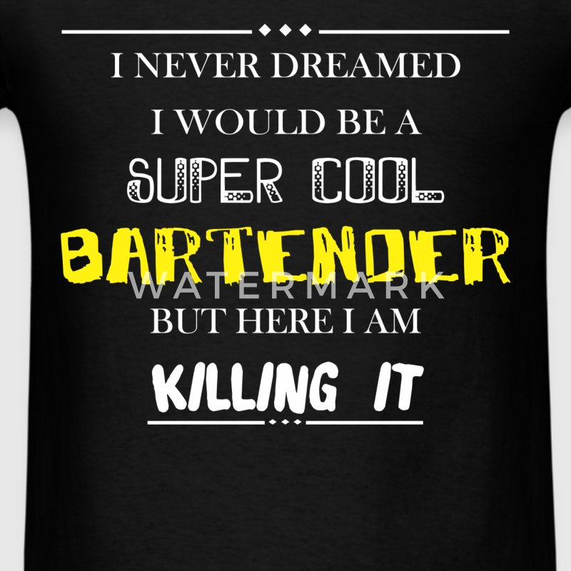Bartender - I Never Dreamed I would be a super coo - Men's T-Shirt
