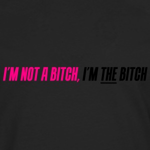 I'm not a bitch, I'm THE bitch - Men's Premium Long Sleeve T-Shirt