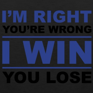 I'm right you're wrong I win you lose - Men's Premium Tank