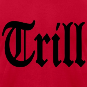 Trill Hoodies - stayflyclothing.com - Men's T-Shirt by American Apparel