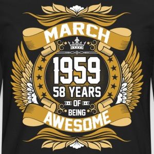 March 1959 58 Years Of Being Awesome T-Shirts - Men's Premium Long Sleeve T-Shirt