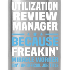 Utilization Review Manager T-Shirts - Water Bottle