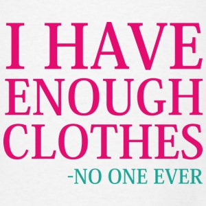 I Have Enough Clothes - Men's T-Shirt