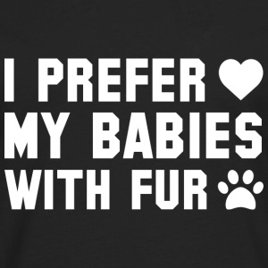 I Prefer My Babies With Fur - Men's Premium Long Sleeve T-Shirt