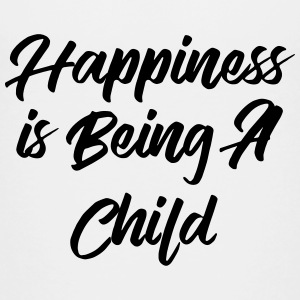 Happiness is Being A Child Kids' Shirts - Toddler Premium T-Shirt