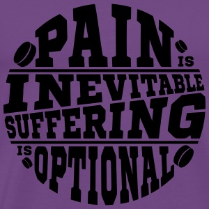 Pain is Inevitable, Suffering is Optional (hockey) Tanks - Men's Premium T-Shirt