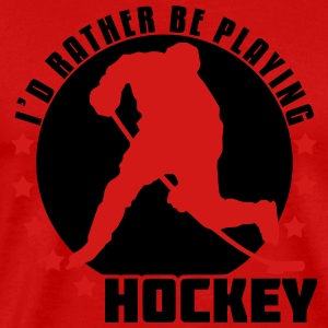 I'd Rather Be Playing Hockey Long Sleeve Shirts - Men's Premium T-Shirt