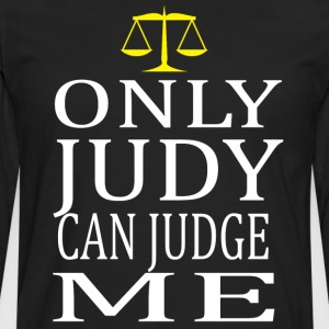 Only Judy Can Judge Me T-Shirts - Men's Premium Long Sleeve T-Shirt