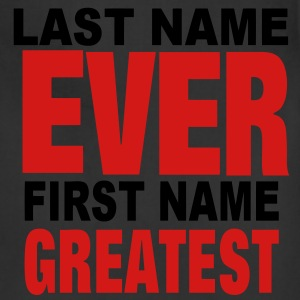 LAST NAME EVER FIRST NAME GREATEST T-Shirts - Adjustable Apron