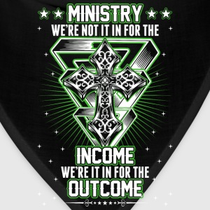 Ministry Were Not In It For The Income Were In It  T-Shirts - Bandana