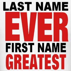 LAST NAME EVER FIRST NAME GREATEST Hoodies - Men's T-Shirt