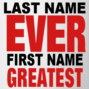 LAST NAME EVER FIRST NAME GREATEST Hoodies - Coffee/Tea Mug